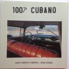 Libros de segunda mano: 100% CUBANO - JOSE ALBERTO UBIERNA - MAR GOMEZ - 1999 ASOCIACION EUSKADI - CUBA. Lote 205203935