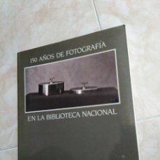 Libros de segunda mano: LIBRO 150 AÑOS DE FOTOGRAFÍA EN LA BIBLIOTECA NACIONAL. Lote 205740423