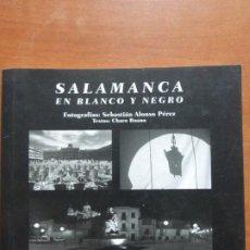 Libros de segunda mano: SALAMANCA EN BLANCO Y NEGRO. SEBASTIÁN ALONSO PÉREZ; CHARO RUANO VICENTE. FOTOGRAFIA. Lote 206513861