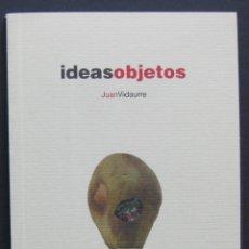 Libros de segunda mano: JUAN VIDAURRE – IDEAS OBJETOS – BLUR EDICIONES, 2005. Lote 206574613