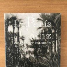 Libros de segunda mano: DE PARÍS A CÁDIZ. CALOTIPIA Y COLODIÓN.. Lote 206584953
