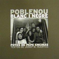 Libros de segunda mano: POBLENOU BLANC I NEGRE FOTOS DE PEPE ENCINAS TEXTOS DE JOSEP M. HUERTAS 2004 ARXIU HISTÒRIC DEL POBL. Lote 207079335