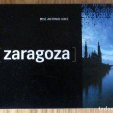 Libros de segunda mano: LIBRO FOTOGRAFÍAS ZARAGOZA JOSE ANTONIO DUCE - EDITA AYUNTAMIENTO - EDICION LIMITADA 2003. Lote 207428203