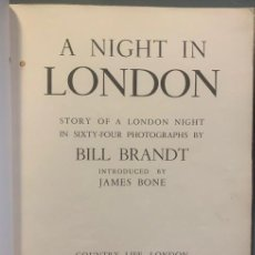 Libros de segunda mano: A NIGHT IN LONDON. STORY OF A LONDON NIGHT IN SIXTY-FOUR PHOTOGRAPHS BY BILL BRANDT,. Lote 207944488