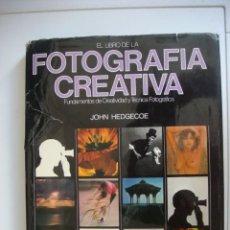 Libros de segunda mano: FOTOGRAFIA CREATIVA...FUNDAMENTOS DE CREATIVIDAD Y TECNICA FOTOGRAFICA. JHON HEDGECOE.... Lote 208730322