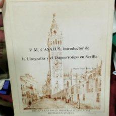 Libros de segunda mano: V.M. CASAJUS, INTRODUCTOR DE LA LITOGRAFIA Y EL DAGUERROTIPO EN SEVILLA. Lote 209997030