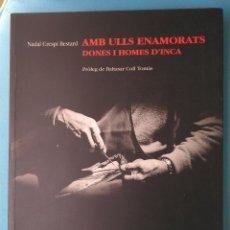 Libros de segunda mano: AMB ULLS ENAMORATS DONES I HOMES D'INCA - NADAL CRESPÍ. Lote 210023362