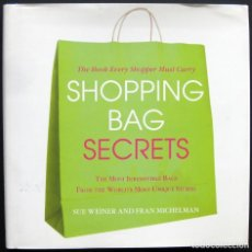 Libros de segunda mano: SHOPPING BAG SECRETS – THE MOST IRRESISTIBLE BAGS FROM THE WORLD'S MOST UNIQUE STORES. Lote 210059792