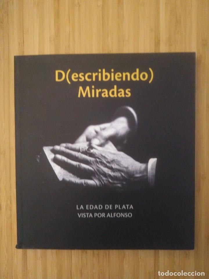 D(ESCRIBIENDO) MIRADAS. LA EDAD DE PLATA VISTA POR ALFONSO (Libros de Segunda Mano - Bellas artes, ocio y coleccionismo - Diseño y Fotografía)