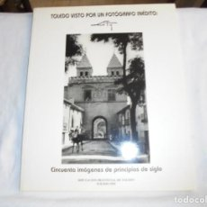 Libros de segunda mano: TOLEDO VISTO POR UN FOTOGRAFO INEDITO.LOTY.CINCUENTA IMAGENES DE PRINCIPIOS DE SIGLO.TOLEDO 1995. Lote 212922193