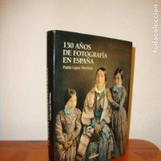 Livres d'occasion: 150 AÑOS DE FOTOGRAFÍA EN ESPAÑA - PUBLIO LÓPEZ MONDÉJAR - LUNWERG, INCLUYE SOBRECUBIERTA. Lote 212987345