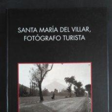 """Libros de segunda mano: LIBRO """"SANTA MARÍA DEL VILLAR, FOTÓGRAFO TURISTA"""" DE JORGE LATORRE IZQUIERDO. Lote 213239116"""