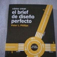 Libros de segunda mano: COMO CREAR EL BRIEF DE DISEÑO PERFECTO PETER L. PHILLIPS. Lote 213458305