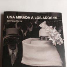 Libros de segunda mano: UNA MIRADA A LOS AÑOS 60 FRANK HORVAT . INTRODUCCIÓN GIOVANNA CALVENZI . FOTOGRAFÍA. Lote 214264778