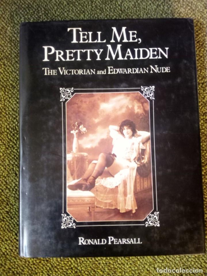TELL ME,PRETTY MAIDEN / RONALD PEARSALL ( THE VICTORIAN AND EDWARDIAN NUDE ) (Libros de Segunda Mano - Bellas artes, ocio y coleccionismo - Diseño y Fotografía)