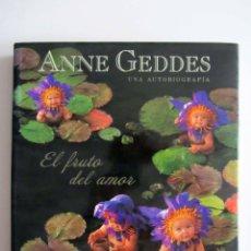 Libros de segunda mano: ANNE GEDDES. EL FRUTO DEL AMOR. UNA AUTOBIOGRAFÍA. EDICIONES B 2007. Lote 217988153