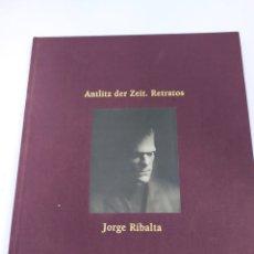 Libros de segunda mano: JORGE RIBALTA. ANTLITZ DER ZEIT. RETRATOS. Lote 217992370