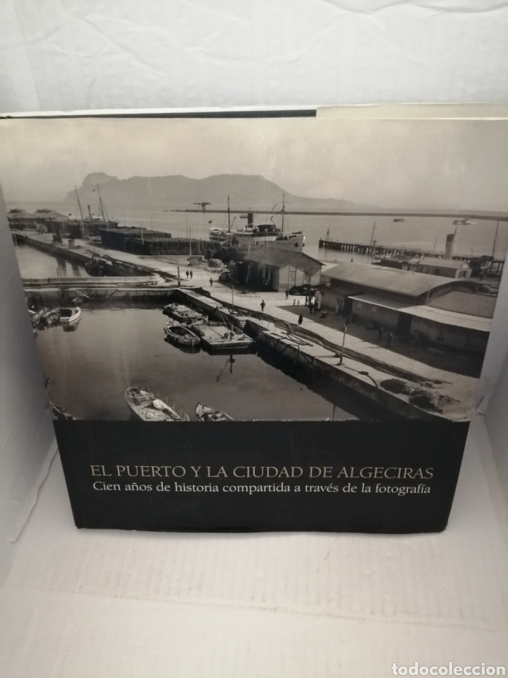 EL PUERTO Y LA CIUDAD DE ALGECIRAS: CIEN AÑOS DE HISTORIA COMPARTIDA A TRAVÉS DE LA FOTOGRAFÍA (1ED) (Libros de Segunda Mano - Bellas artes, ocio y coleccionismo - Diseño y Fotografía)