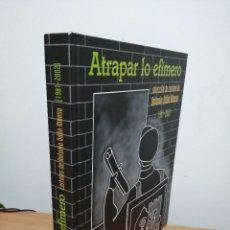 Libros de segunda mano: ATRAPAR LO EFÍMERO. SELECCIÓN DE CARTELES DE ANTONIO ODÓN ALONSO. 1981 - 2012.. Lote 218341125