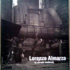 Libros de segunda mano: LORENZO ALMARZA - LA MIRADA MODERNA. DIPUTACIÓN DE HUESCA, 2011.. Lote 218608905