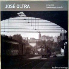 Libros de segunda mano: JOSÉ OLTRA (1916-1981). UNA VIDA PARA LA FOTOGRAFÍA. DIPUTACIÓN DE HUESCA, 2006.. Lote 218609530