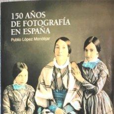 Libros de segunda mano: 150 AÑOS DE FOTOGRAFIA EN ESPAÑA. PUBLIO LÓPEZ MONDEJAR.. Lote 245166785