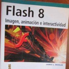 Libros de segunda mano: FLASH 8 , IMAGEN ANIMACION E ITERACTIVIDAD - JAMES L MOHLER ANAYA 2006. Lote 221309398