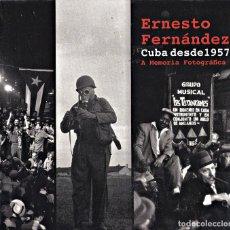 Libros de segunda mano: CUBA DESDE 1957 ERNESTO FERNANDEZ. Lote 221516677