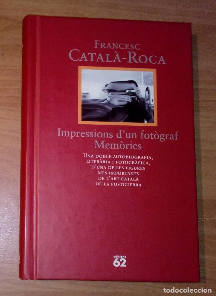 FRANCESC CATALÀ-ROCA - IMPRESSIONS D'UN FOTÒGRAF. MEMÒRIES - EDICIONS 62, 1995 [PRIMERA EDICIÓ] (Libros de Segunda Mano - Bellas artes, ocio y coleccionismo - Diseño y Fotografía)