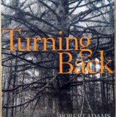 Libros de segunda mano: ROBERT ADAMS - TURNING BACK. FRAENKEL / MARKS, 2005.. Lote 221774475