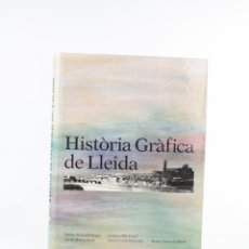 Libros de segunda mano: HISTÒRIA GRÀFICA DE LLEIDA, JAUME BARRULL, CONXITA MIR, 1991, PAGÈS EDITORS, LLEIDA. 34,5X26CM. Lote 221888395