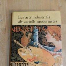 Libros de segunda mano: LES ARTS INDUSTRIALS ALS CARTELLS MODERNISTES. CATALÀ, CASTELLANO E INGLES CARTEL POSTER. Lote 222553198