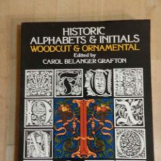 Libros de segunda mano: HISTORIC ALPHABETS & INITIALS, WOODCUT & ORNAMENTAL CAROL BELANGER GRAFTON CALIGRAFIA. Lote 222554058