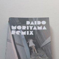 Libros de segunda mano: DAIDO MORIYAMA - REMIX. Lote 222558561