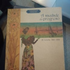 Libros de segunda mano: A SAUDADE DO PROGRESO XUNTA DE GALICIA 1997.. Lote 226725305