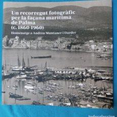 Libros de segunda mano: UN RECORREGUT FOTOGRÀFIC PER LA FAÇANA MARÍTIMA DE PALMA 1860-1960 HOMENATGE A ANDREU MUNTANER I DAR. Lote 227850825