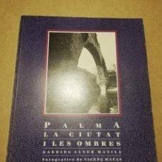 Libros de segunda mano: PALMA. LA CIUTAT I LES OMBRES (GABRIEL JANER MANILA). Lote 229266445