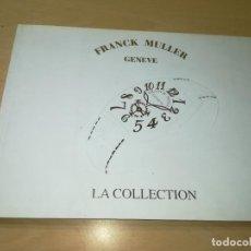 Libros de segunda mano: FRANCK MULLER / GENEVE - LA COLLECTION / RELOJES CATALOGO / ZESQ508. Lote 231743620
