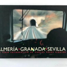 Libros de segunda mano: ALMERÍA GRANADA SEVILLA. UN VIAJE FOTOGRÁFICO DE CARLOS PÉREZ SIQUIER. Lote 233464530
