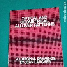 Livres d'occasion: OPTICAL AND GEOMETRICAL ALLOVER PATTERNS. 70 ORIGINAL DRAWINGS BY JEAN LARCHER.DOVER P. NEW YORK. Lote 236101940