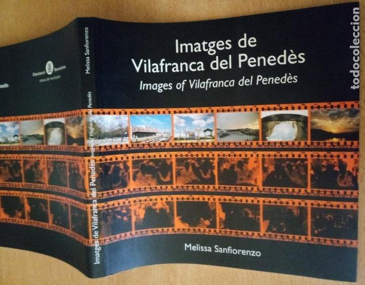 IMATGES DE VILAFRANCA PENEDÈS - MELISSA SANFIORENZO - 2004 - CATALÀ - ENGLISH (Libros de Segunda Mano - Bellas artes, ocio y coleccionismo - Diseño y Fotografía)