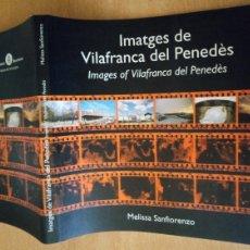 Libros de segunda mano: IMATGES DE VILAFRANCA PENEDÈS - MELISSA SANFIORENZO - 2004 - CATALÀ - ENGLISH. Lote 236913475
