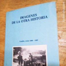 Livres d'occasion: VV.AA.: IMÁGENES DE LA OTRA HISTORIA. CASTILLA Y LEÓN, 1880-1985. FOTOGRAFÍAS. Lote 240257730