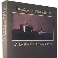 Libros de segunda mano: 150 AÑOS DE FOTOGRAFÍA EN LA BIBLIOTECA NACIONAL. GUÍA-INVENTARIO DE LOS FONDOS... NUMEROSAS FOTOS. Lote 242429810