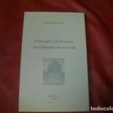Libros de segunda mano: FOTOGRAFÍA Y FOTÓGRAFOS EN LA GRANADA DEL SIGLO XIX - JAVIER PIÑAR SAMOS. Lote 244415415