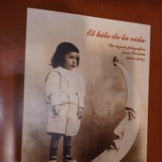 Libros de segunda mano: EL HILO DE LA VIDA UN LEGADO FOTOGRÁFICO PARA CÓRDOBA 1854 - 1939. Lote 244426920