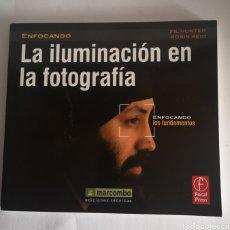 Libros de segunda mano: LA ILUMINACIÓN EN LA FOTOGRAFÍA. ENFOCADO LOS FUNDAMENTOS. MARCOMBO EDICIONES TÉCNICAS. Lote 244625040