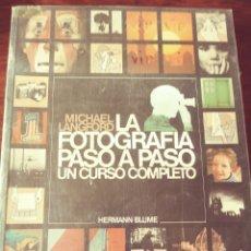 Libros de segunda mano: MICHAEL LANGFORD. LA FOTOGRAFIA PASO A PASO. UN CURSO COMPLETO.. Lote 245171430