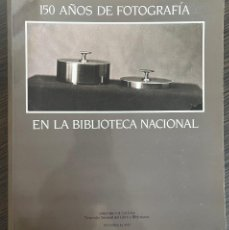 Libros de segunda mano: 150 AÑOS DE FOTOGRAFIA EN BIBLIOTECA NACIONAL.. Lote 249296840
