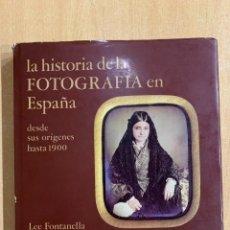 Livres d'occasion: LEE FONTANELLA. LA HISTORIA DE LA FOTOGRAFIA EN ESPAÑA DESDE SUS ORIGENES HASTA 1900. Lote 251640090